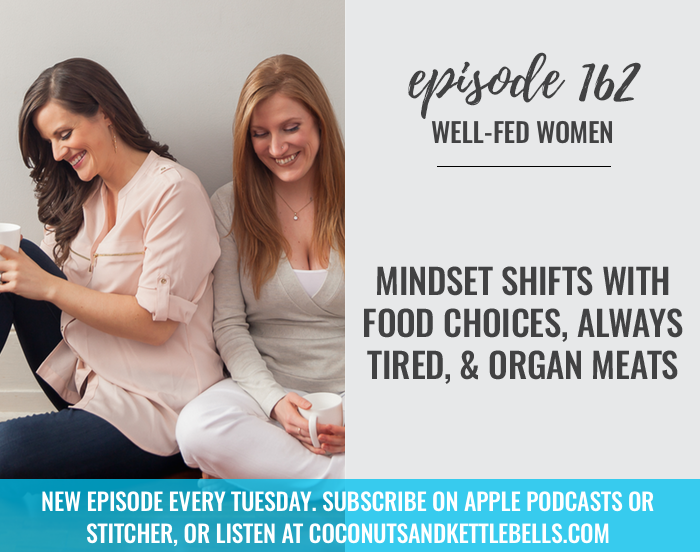 #162: Mindset Shifts with Food Choices, Always Tired, & Organ Meats