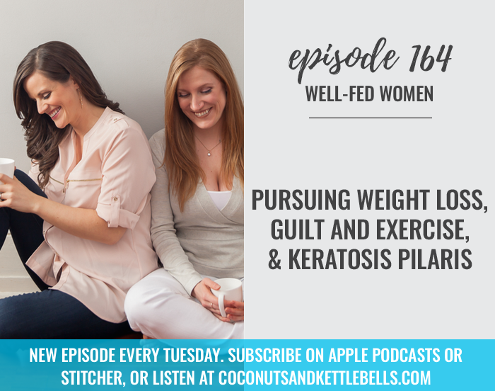 #164: Pursuing Weight Loss, Guilt and Exercise, & Keratosis Pilaris