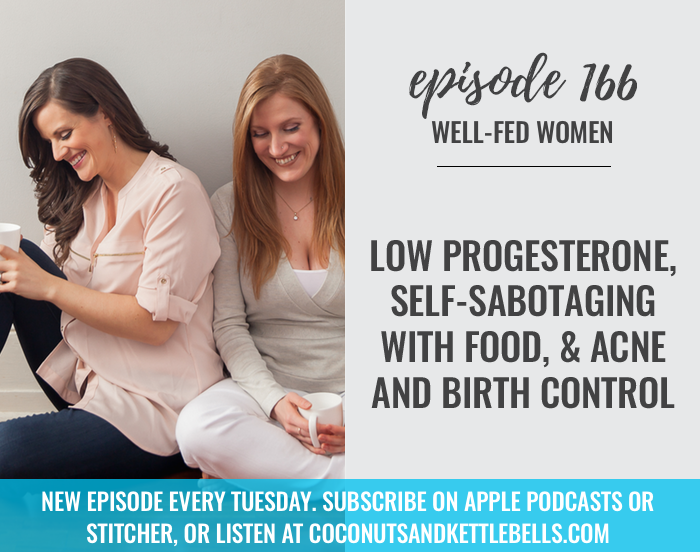 #166: Low Progesterone, Self-Sabotaging With Food, & Acne and Birth Control