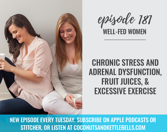 #181: Chronic Stress and Adrenal Dysfunction, Fruit Juices, & Excessive Exercise