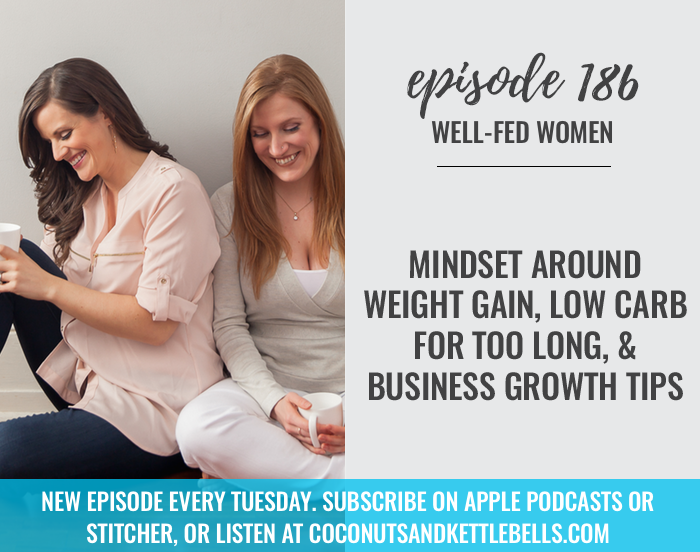 #186: Mindset Around Weight Gain, Low Carb for Too Long, & Business Growth Tips