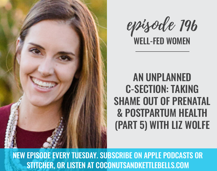 #196: An Unplanned C-section: Taking Shame Out of Prenatal and Postpartum Health (Part 5) with Liz Wolfe