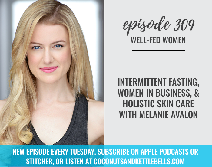 Intermittent Fasting, Women in Business, and Holistic Skin Care with Melanie Avalon
