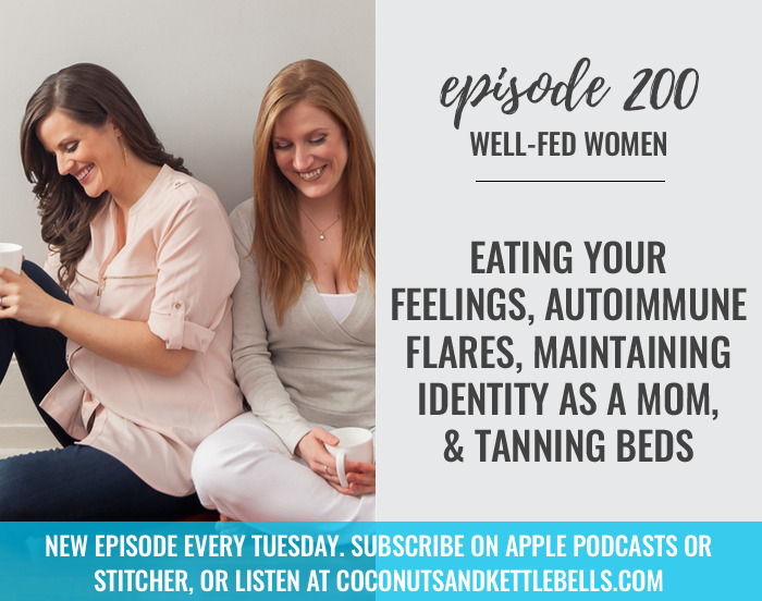 #200: Eating Your Feelings, Autoimmune Flares, Maintaining Identity as a Mom, & Tanning Beds