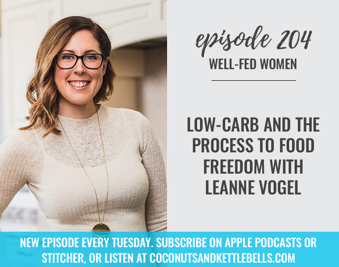 #204: Low-Carb and The Process to Food Freedom with Leanne Vogel