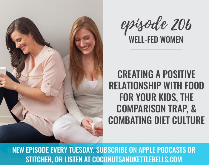 #206: Creating a Positive Relationship with Food for Your Kids, the Comparison Trap, & Combating Diet Culture