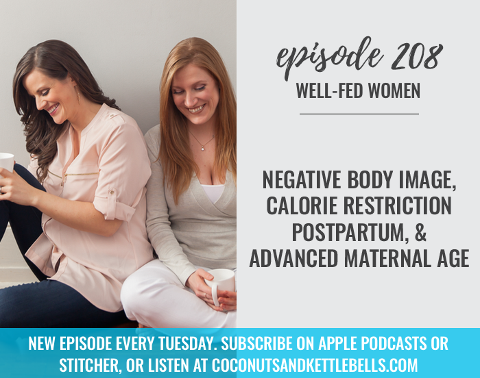 #208: Negative Body Image, Calorie Restriction Postpartum, & Advanced Maternal Age