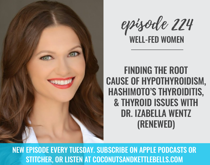 #224: Finding the Root Cause of Hypothyroidism, Hashimoto's Thyroiditis, and Thyroid Issues with Dr. Izabella Wentz (Renewed)