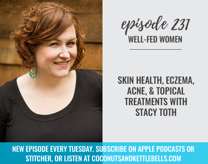 #231: Skin Health, Eczema, Acne, and Topical Treatments with Stacy Toth