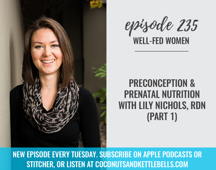 #235: Preconception and Prenatal Nutrition with Lily Nichols, RDN (Part 1)