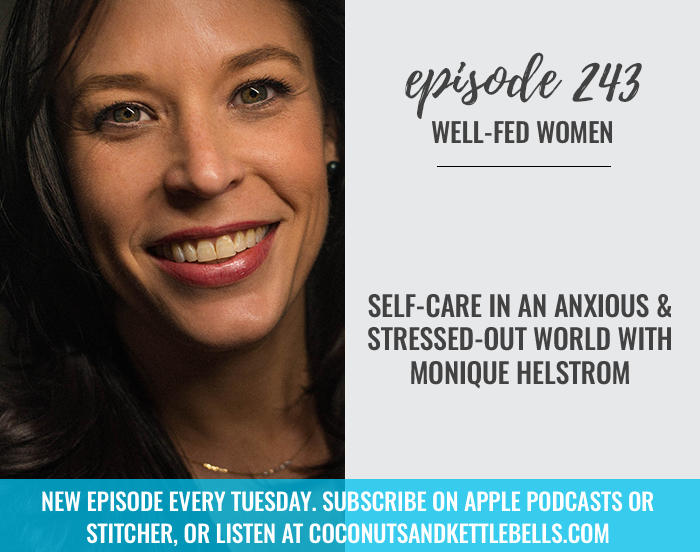 #243: Self-Care in an Anxious and Stressed-Out World with Monique Helstrom