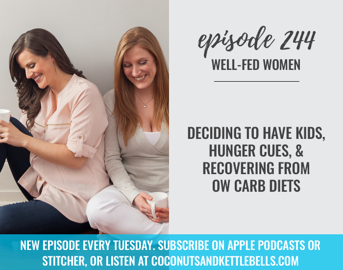 #244: Deciding to Have Kids, Hunger Cues, & Recovering from Low Carb Diets