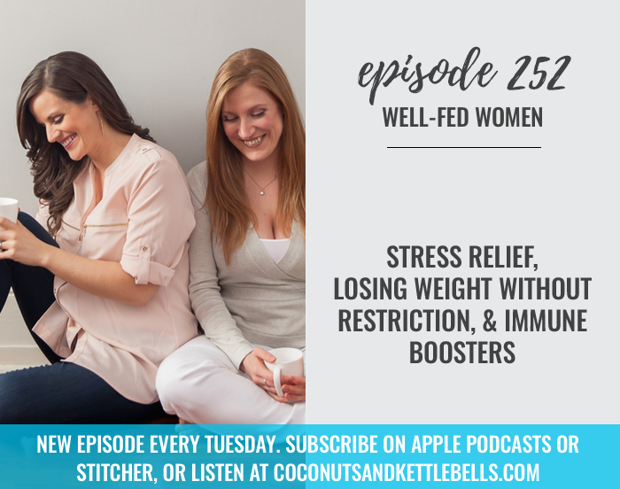 #252: Stress Relief, Losing Weight Without Restriction, & Immune Boosters