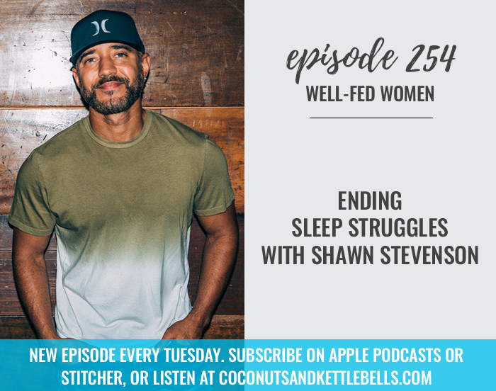 #254: Ending Sleep Struggles with Shawn Stevenson
