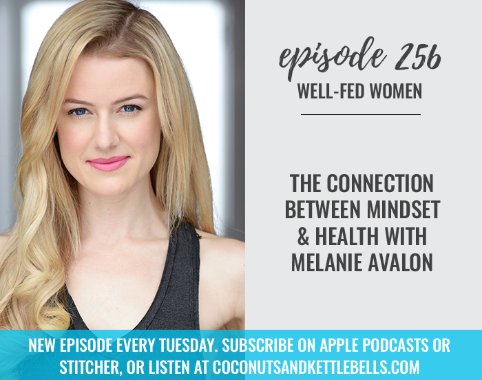 #256: The Connection Between Mindset and Health with Melanie Avalon