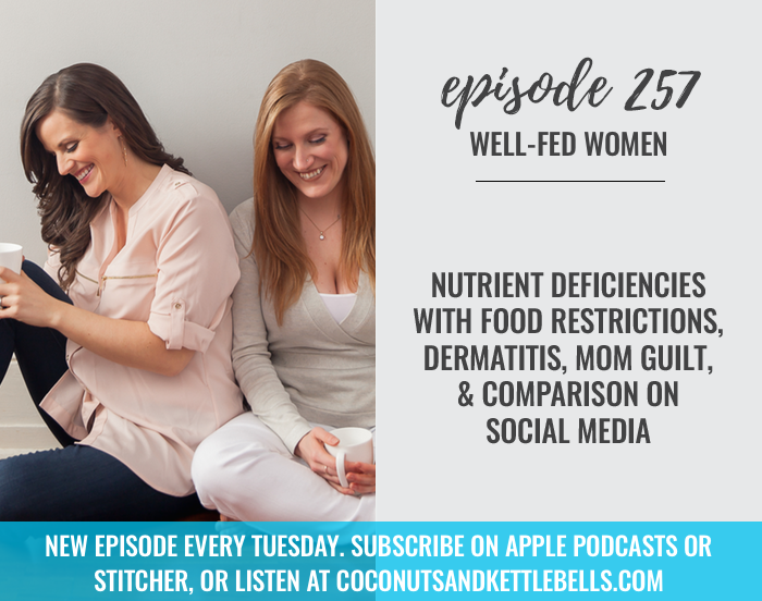 #257: Nutrient Deficiencies with Food Restrictions, Dermatitis, Mom Guilt, & Comparison on Social Media