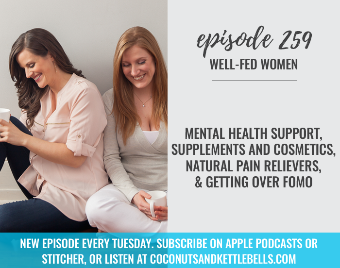 #259: Mental Health Support, Supplements and Cosmetics, Natural Pain Relievers, & Getting Over FOMO