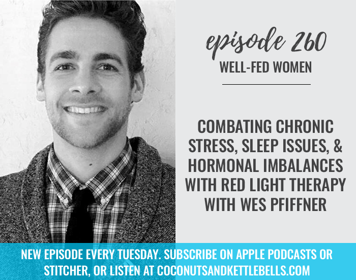 #260: Combating Chronic Stress, Sleep Issues, and Hormonal Imbalances with Red Light Therapy with Wes Pfiffner