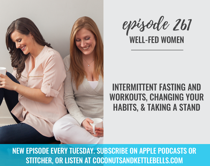 #261: Intermittent Fasting and Workouts, Changing Your Habits, & Taking a Stand