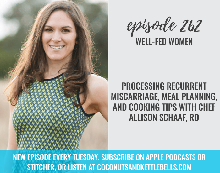 Processing Recurrent Miscarriage, Meal Planning, and Cooking Tips and with Chef Allison Schaaf, RD
