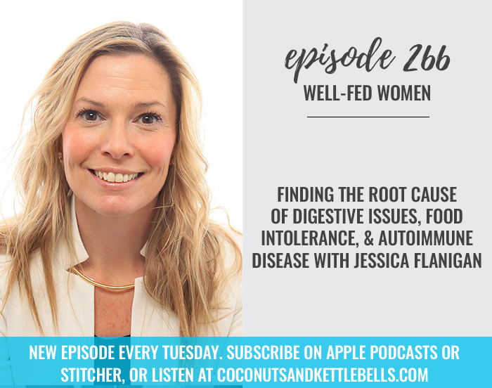 Finding the Root Cause of Digestive Issues, Food Intolerances, and Autoimmune Disease with Jessica Flanigan