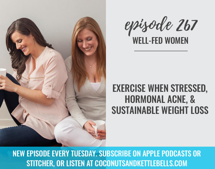 Exercise When Stressed, Hormonal Acne, & Sustainable Weight Loss