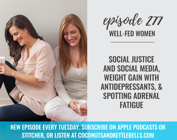 Social Justice and Social Media, Weight Gain With Antidepressants, & Spotting Adrenal Fatigue