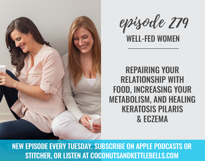 Repairing Your Relationship with Food, Increasing Your Metabolism, and Healing Keratosis Pilaris and Eczema