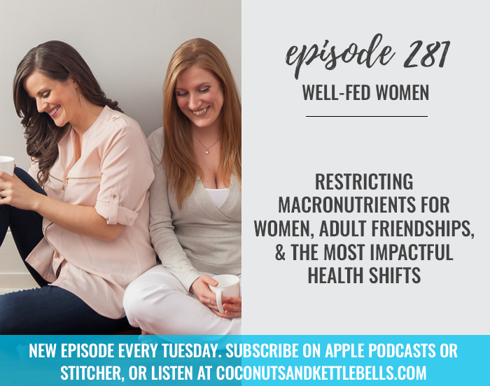 Restricting Macronutrients for Women, Adult Friendships, & The Most Impactful Health Shifts