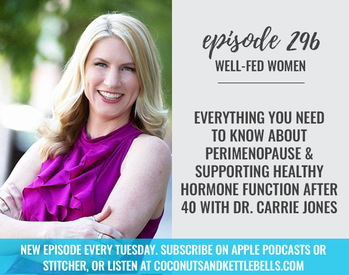 Everything You Need to Know About Perimenopause & Supporting Healthy Hormone Function After 40 with Dr. Carrie Jones
