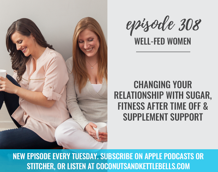 Changing Your Relationship with Sugar, Fitness After Time Off, & Supplement Support