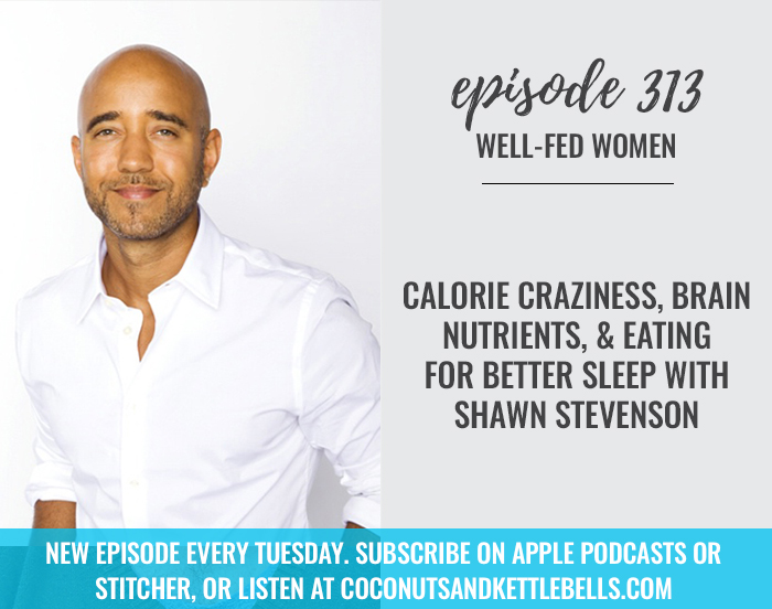 Calorie Craziness, Brain Nutrients, & Eating for Better Sleep with Shawn Stevenson