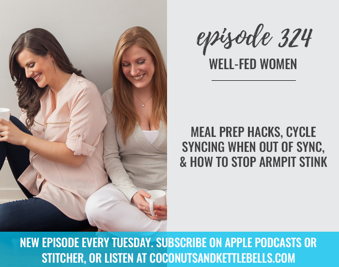 Meal Prep Hacks, Cycle Syncing When Out of Sync, & How to Stop Armpit Stink