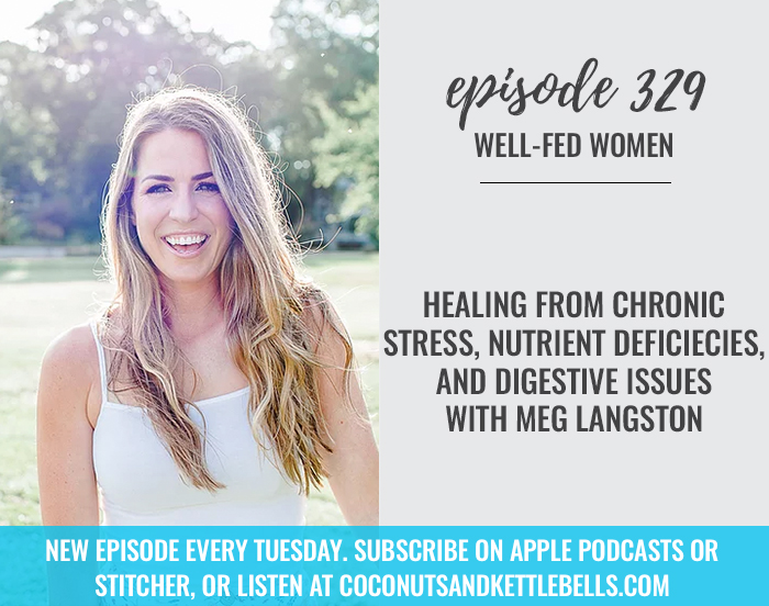 Healing from Chronic Stress, Nutrient Deficiencies, and Digestive Issues with Meg Langston