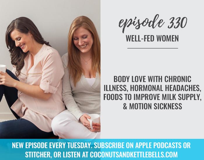 Body Love with Chronic Illness, Hormonal Headaches, Foods to Improve Milk Supply, & Motion Sickness