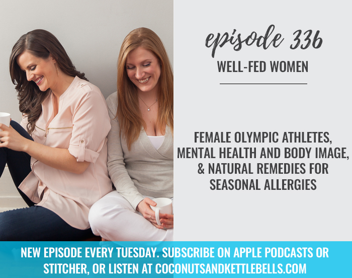 Female Olympic Athletes, Mental Health and Body Image, & Natural Remedies for Seasonal Allergies