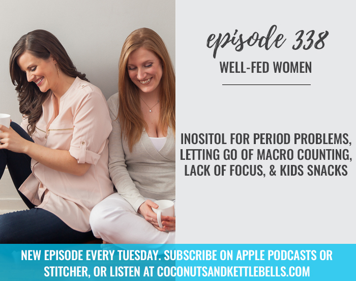 Inositol for Period Problems, Letting Go of Macro Counting, Lack of Focus, & Kids Snacks