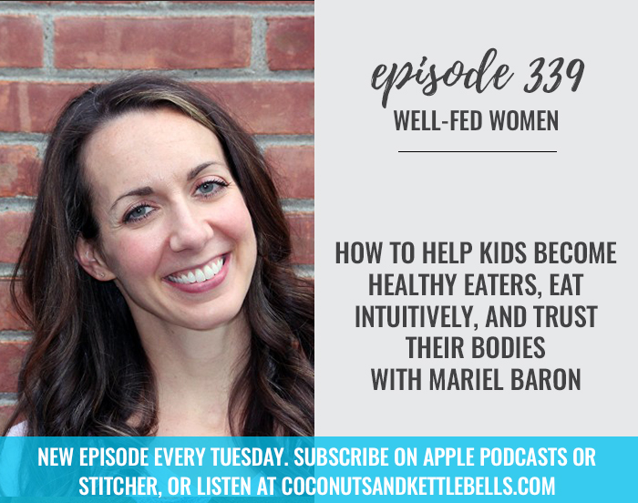 How to Help Kids Become Healthy Eaters, Eat Intuitively, and Trust Their Bodies with Mariel Baron