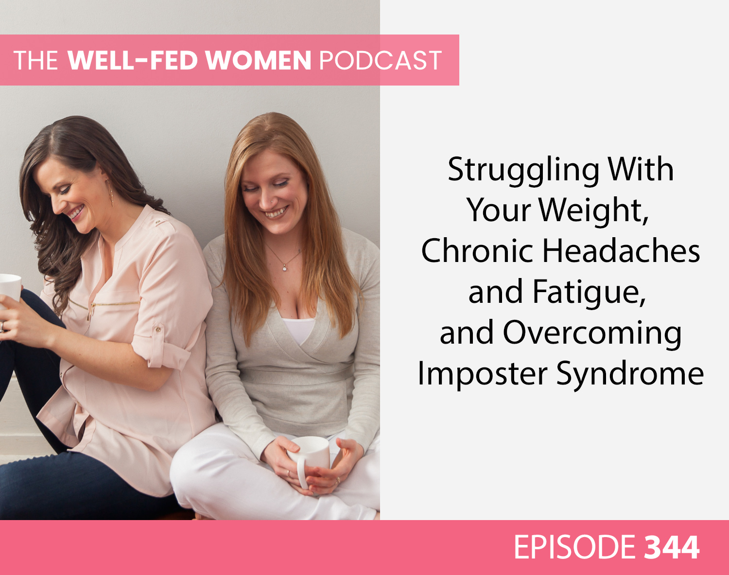 #344: Struggling With Your Weight, Chronic Headaches and Fatigue, and Overcoming Imposter Syndrome