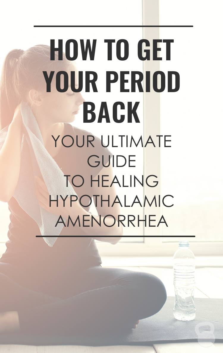 how to get your period back: the ultimate guide to healing hypothalamic amenorrhea